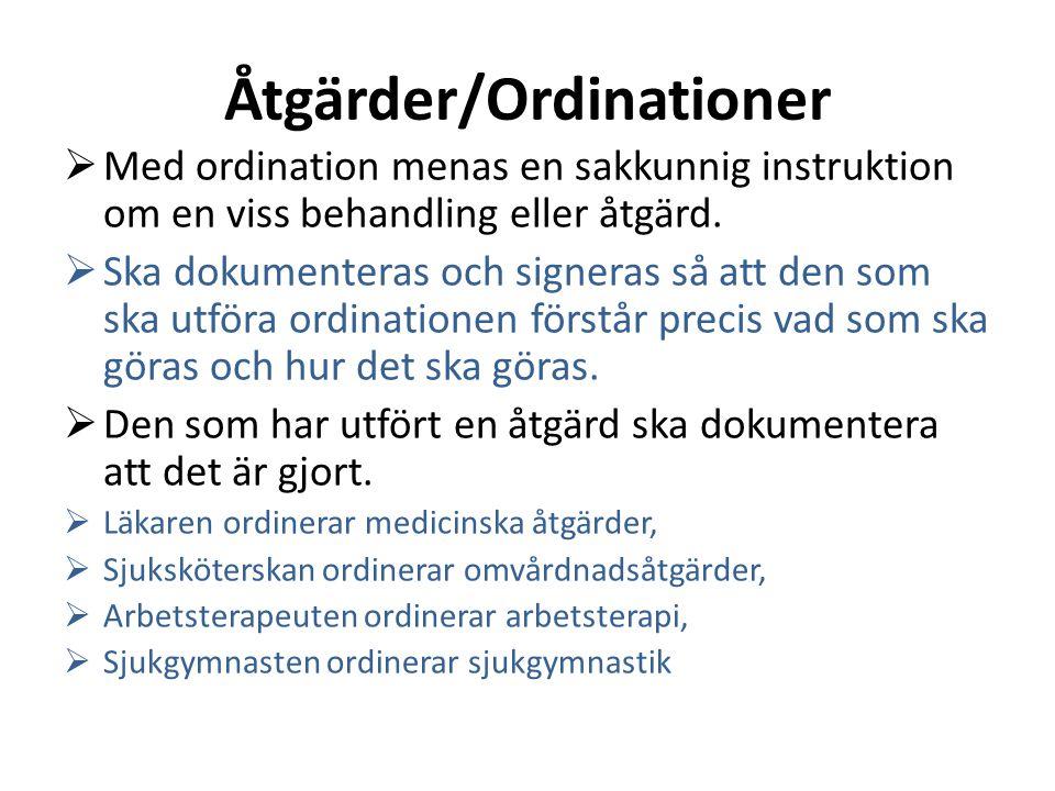 Åtgärder/Ordinationer  Med ordination menas en sakkunnig instruktion om en viss behandling eller åtgärd.  Ska dokumenteras och signeras så att den s