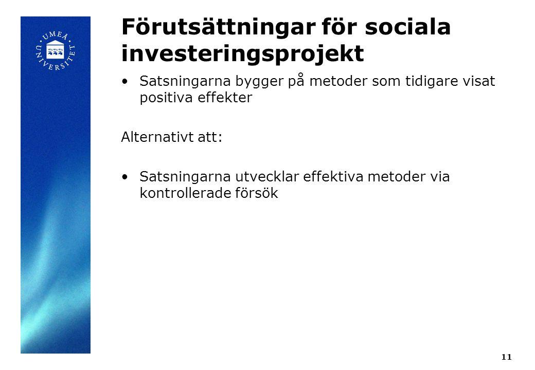 Förutsättningar för sociala investeringsprojekt Satsningarna bygger på metoder som tidigare visat positiva effekter Alternativt att: Satsningarna utvecklar effektiva metoder via kontrollerade försök 11