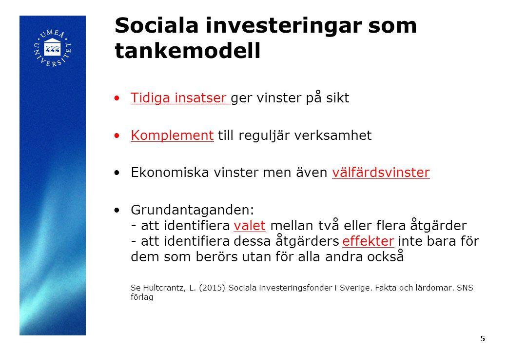 Sociala investeringar som tankemodell Tidiga insatser ger vinster på sikt Komplement till reguljär verksamhet Ekonomiska vinster men även välfärdsvinster Grundantaganden: - att identifiera valet mellan två eller flera åtgärder - att identifiera dessa åtgärders effekter inte bara för dem som berörs utan för alla andra också Se Hultcrantz, L.