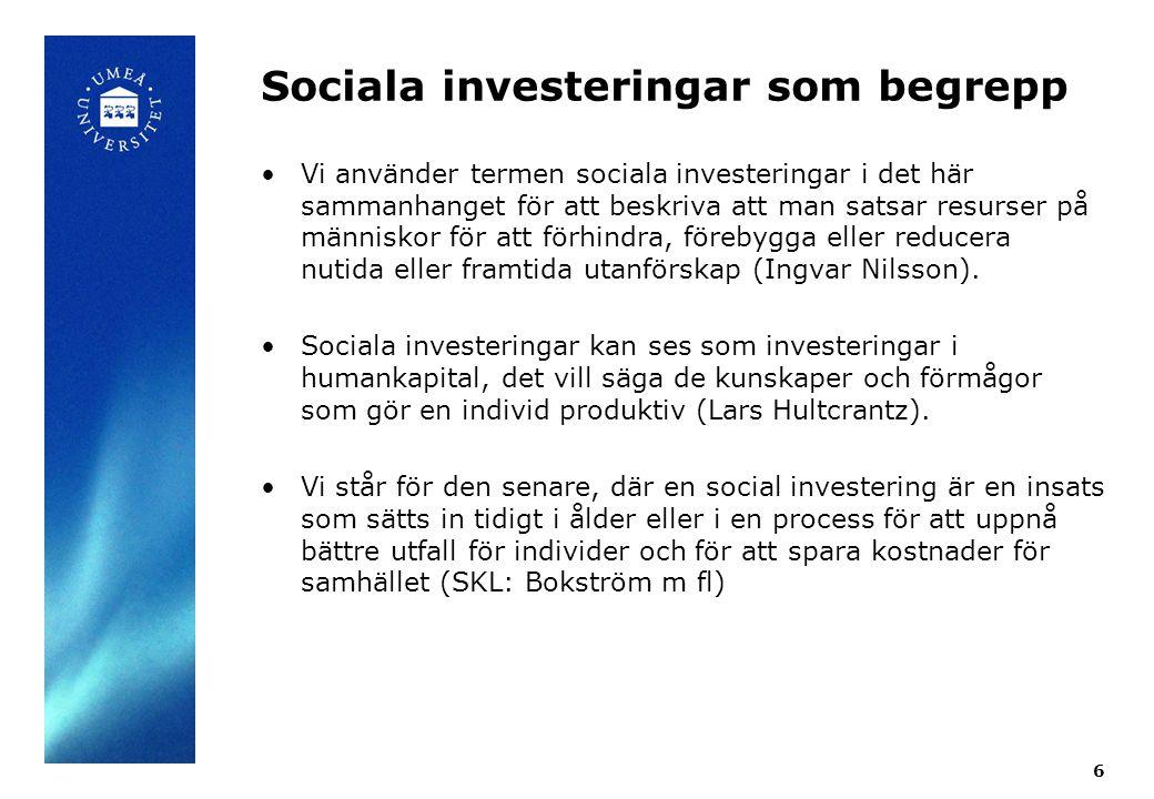 Sociala investeringar som begrepp Vi använder termen sociala investeringar i det här sammanhanget för att beskriva att man satsar resurser på människor för att förhindra, förebygga eller reducera nutida eller framtida utanförskap (Ingvar Nilsson).