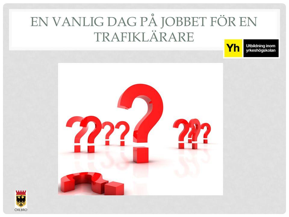 EN VANLIG DAG PÅ JOBBET FÖR EN TRAFIKLÄRARE
