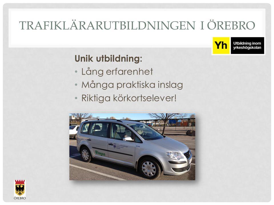 TRAFIKLÄRARUTBILDNINGEN I ÖREBRO Unik utbildning: Lång erfarenhet Många praktiska inslag Riktiga körkortselever!