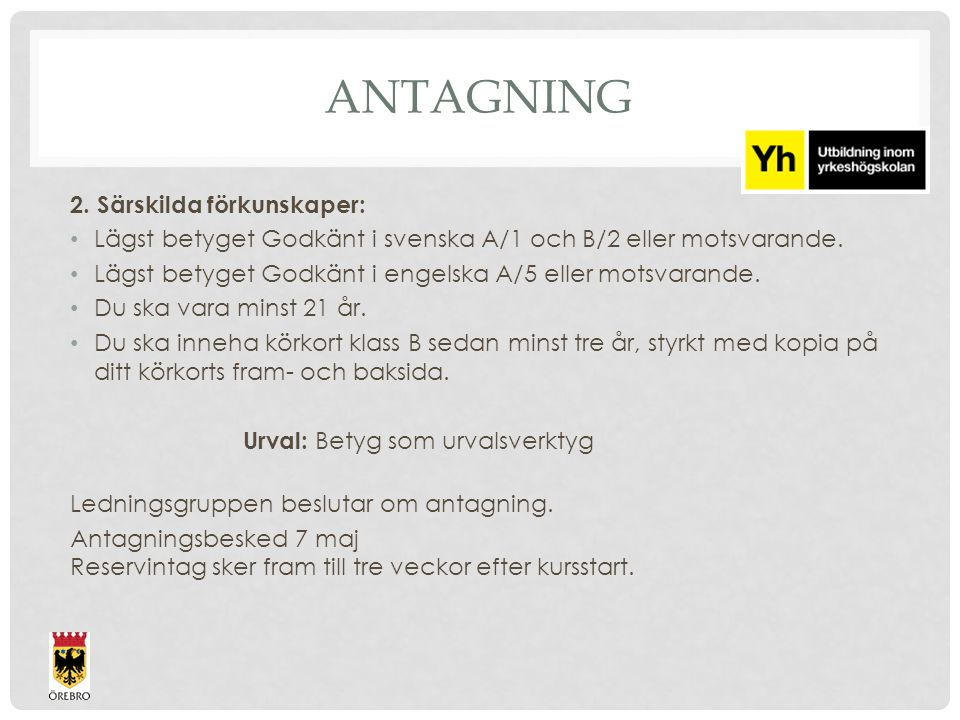 2. Särskilda förkunskaper: Lägst betyget Godkänt i svenska A/1 och B/2 eller motsvarande.