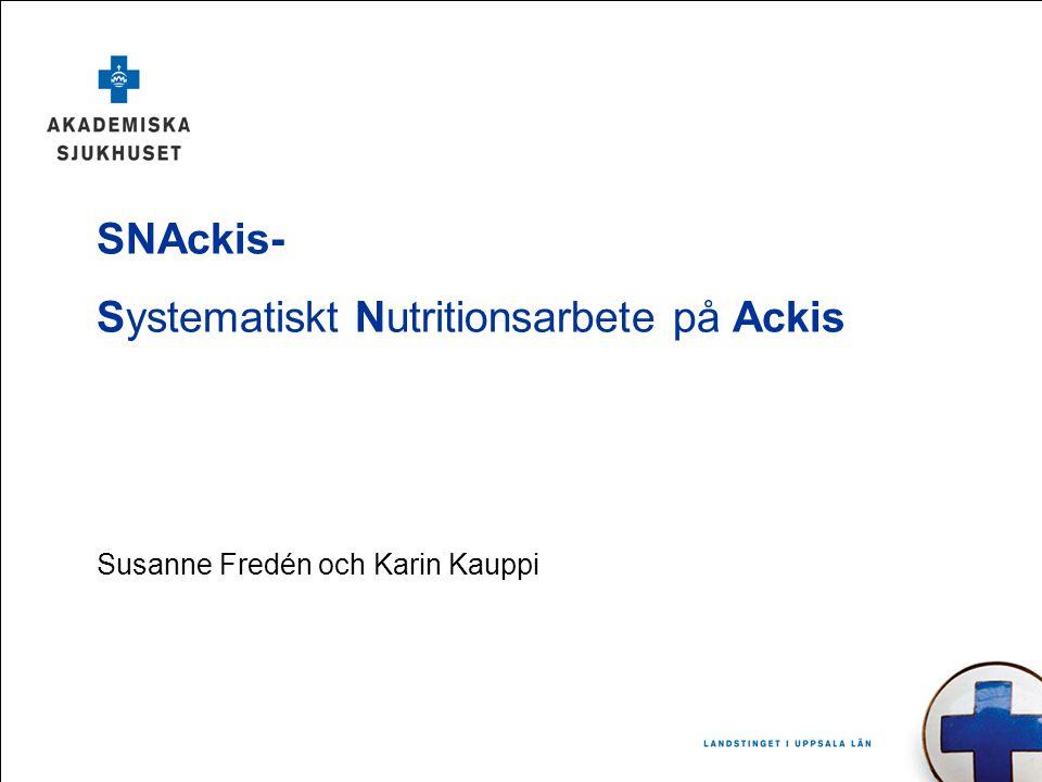 Susanne Fredén och Karin Kauppi SNAckis- Systematiskt Nutritionsarbete på Ackis