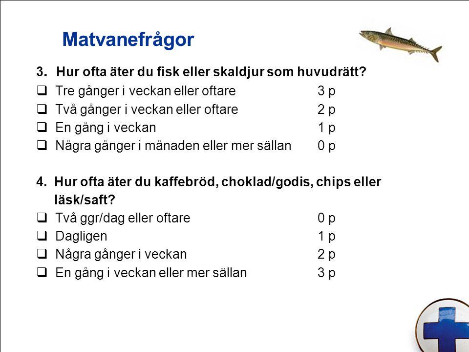 3. Hur ofta äter du fisk eller skaldjur som huvudrätt?  Tre gånger i veckan eller oftare3 p  Två gånger i veckan eller oftare 2 p  En gång i veckan