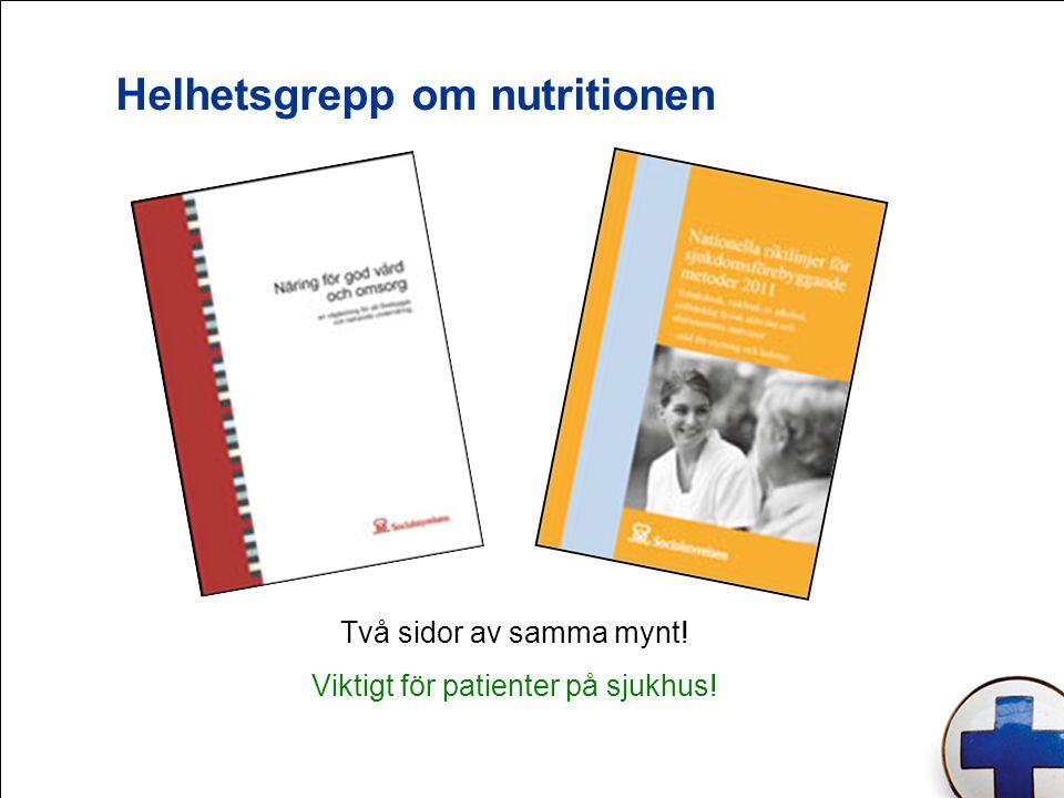 Helhetsgrepp om nutritionen Två sidor av samma mynt! Viktigt för patienter på sjukhus!
