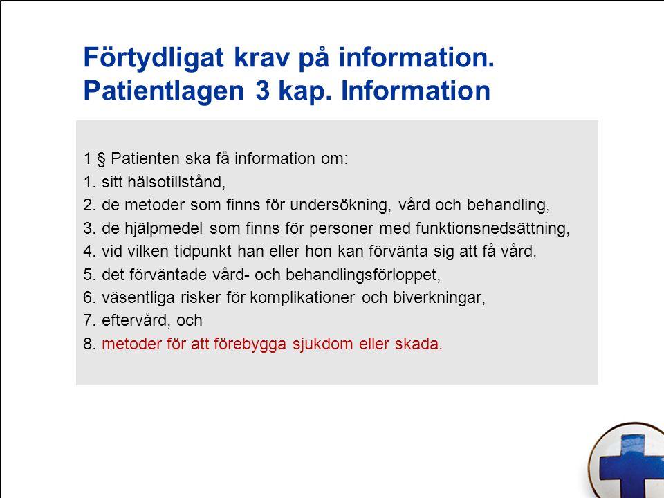Förtydligat krav på information. Patientlagen 3 kap. Information 1 § Patienten ska få information om: 1. sitt hälsotillstånd, 2. de metoder som finns