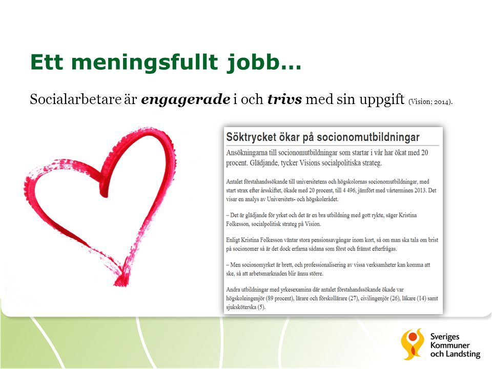 Ett meningsfullt jobb… Socialarbetare är engagerade i och trivs med sin uppgift (Vision; 2014).