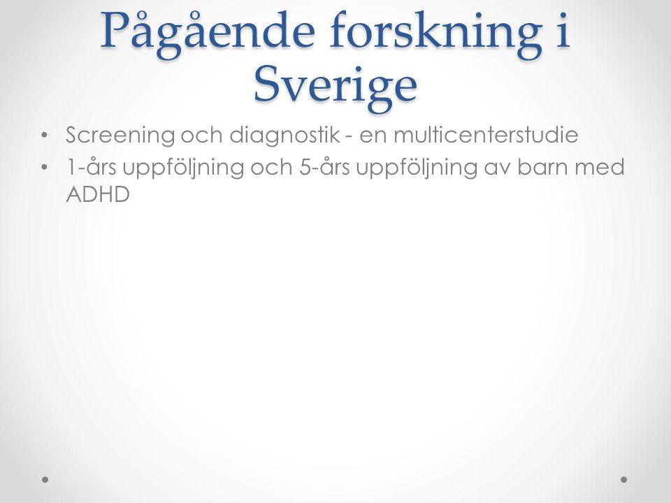 Pågående forskning i Sverige Screening och diagnostik - en multicenterstudie 1-års uppföljning och 5-års uppföljning av barn med ADHD