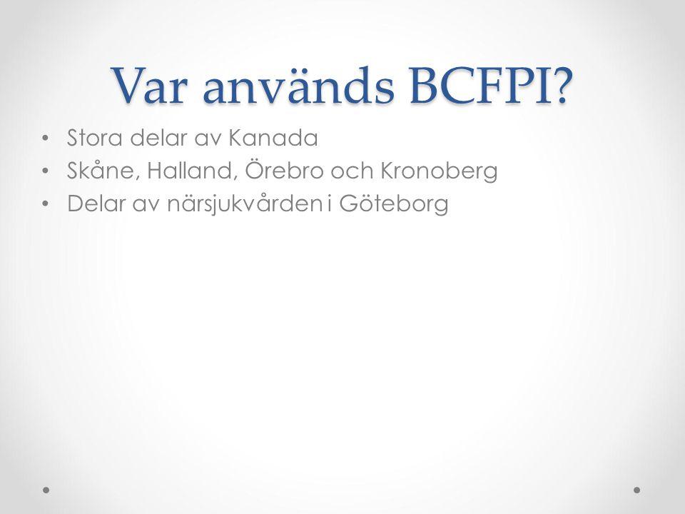 Var används BCFPI? Stora delar av Kanada Skåne, Halland, Örebro och Kronoberg Delar av närsjukvården i Göteborg