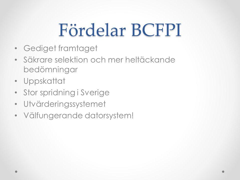 Fördelar BCFPI Gediget framtaget Säkrare selektion och mer heltäckande bedömningar Uppskattat Stor spridning i Sverige Utvärderingssystemet Välfungera