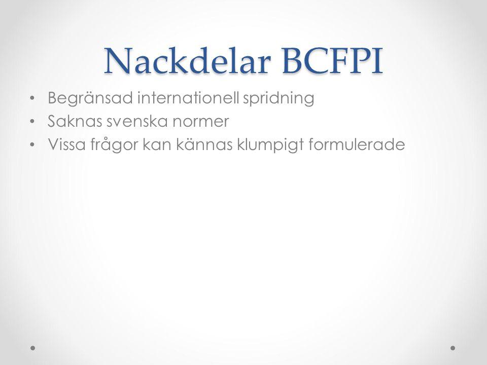 Nackdelar BCFPI Begränsad internationell spridning Saknas svenska normer Vissa frågor kan kännas klumpigt formulerade