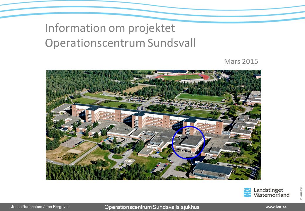 Operationscentrum Sundsvalls sjukhus www.lvn.se Jonas Rudenstam / Jan Bergqvist 2015-03-30/jb Information om projektet Operationscentrum Sundsvall Mars 2015