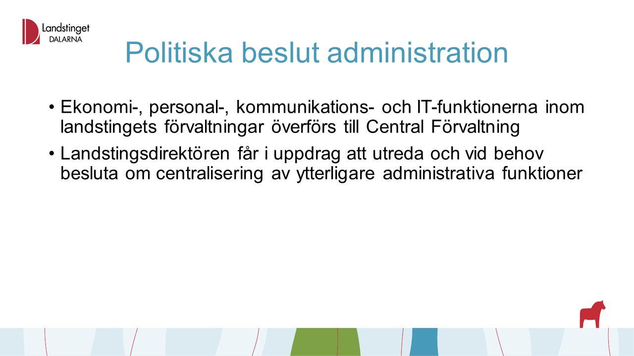 Politiska beslut administration Ekonomi-, personal-, kommunikations- och IT-funktionerna inom landstingets förvaltningar överförs till Central Förvalt