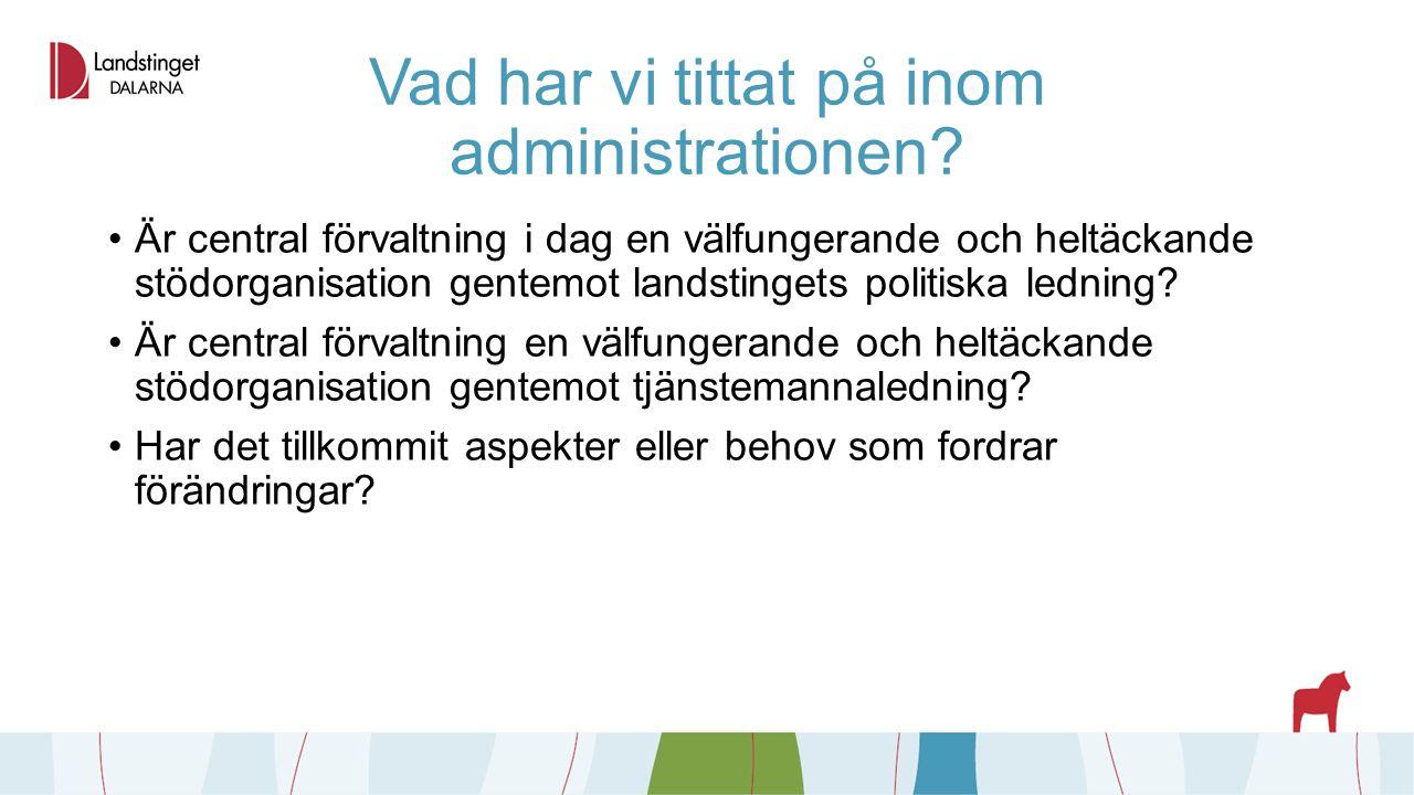 Vad har vi tittat på inom administrationen? Är central förvaltning i dag en välfungerande och heltäckande stödorganisation gentemot landstingets polit