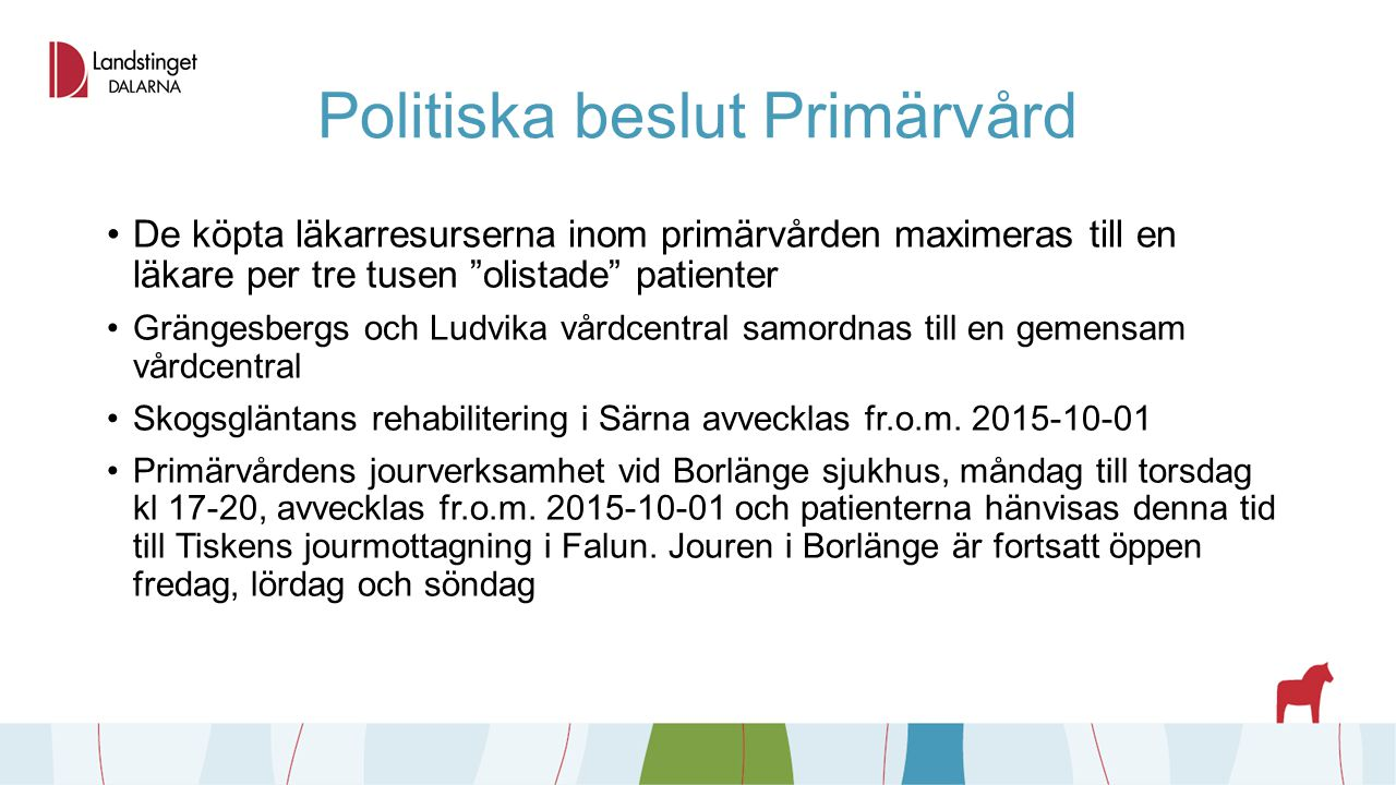 """Politiska beslut Primärvård De köpta läkarresurserna inom primärvården maximeras till en läkare per tre tusen """"olistade"""" patienter Grängesbergs och Lu"""