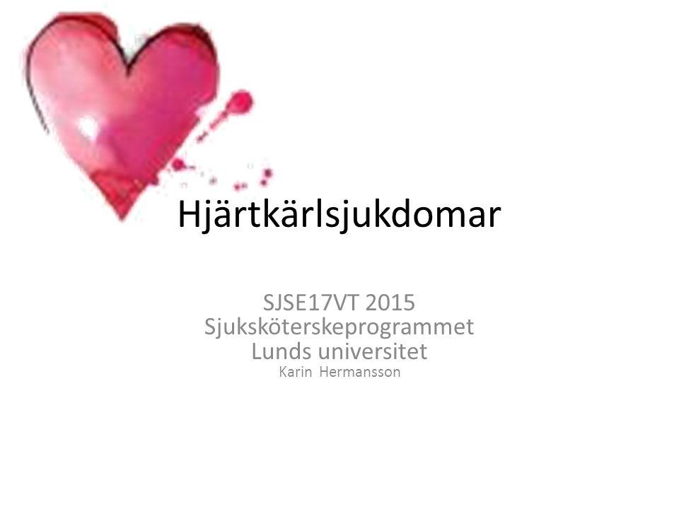 Hjärtkärlsjukdomar SJSE17VT 2015 Sjuksköterskeprogrammet Lunds universitet Karin Hermansson