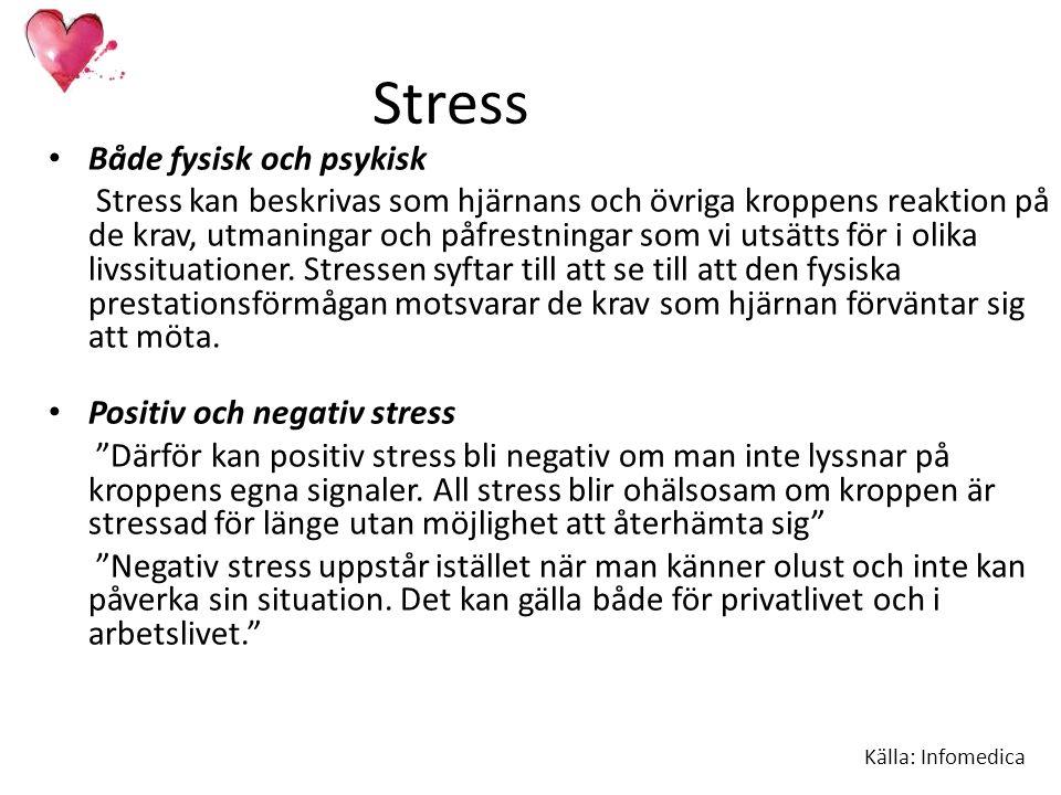 Stress Både fysisk och psykisk Stress kan beskrivas som hjärnans och övriga kroppens reaktion på de krav, utmaningar och påfrestningar som vi utsätts