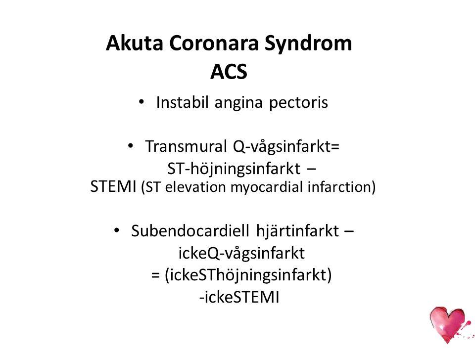 Akuta Coronara Syndrom ACS Instabil angina pectoris Transmural Q-vågsinfarkt= ST-höjningsinfarkt – STEMI (ST elevation myocardial infarction) Subendoc