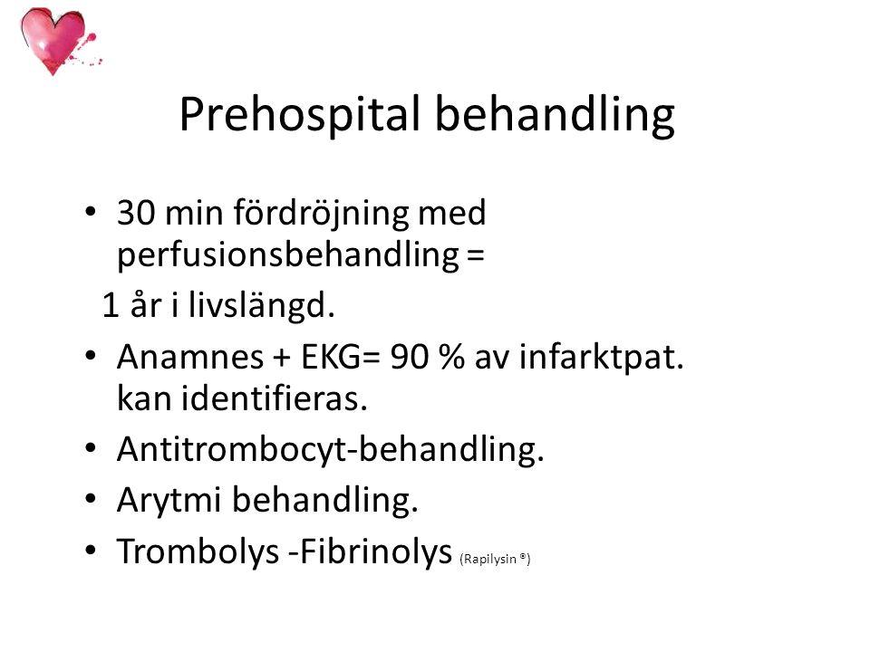 Prehospital behandling 30 min fördröjning med perfusionsbehandling = 1 år i livslängd. Anamnes + EKG= 90 % av infarktpat. kan identifieras. Antitrombo