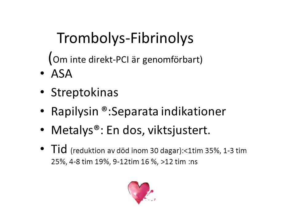 Trombolys-Fibrinolys ( Om inte direkt-PCI är genomförbart) ASA Streptokinas Rapilysin ®:Separata indikationer Metalys®: En dos, viktsjustert. Tid (red