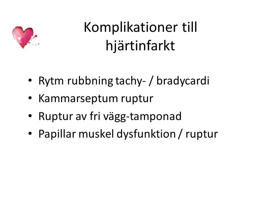 Komplikationer till hjärtinfarkt Rytm rubbning tachy- / bradycardi Kammarseptum ruptur Ruptur av fri vägg-tamponad Papillar muskel dysfunktion / ruptu