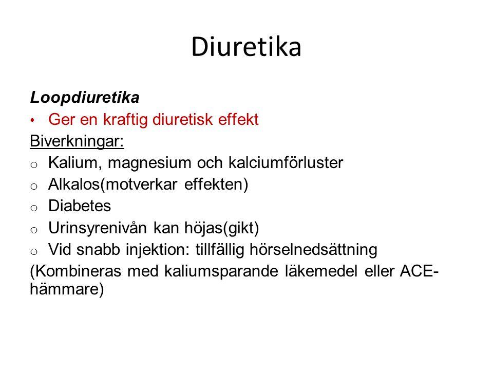 Diuretika Loopdiuretika Ger en kraftig diuretisk effekt Biverkningar: o Kalium, magnesium och kalciumförluster o Alkalos(motverkar effekten) o Diabete
