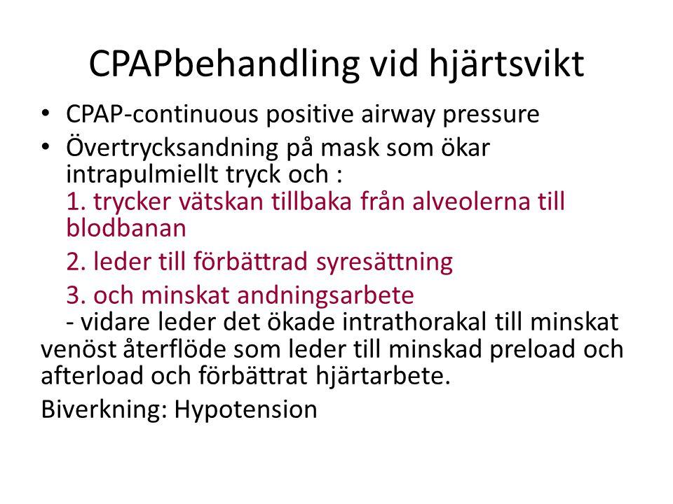 CPAPbehandling vid hjärtsvikt CPAP-continuous positive airway pressure Övertrycksandning på mask som ökar intrapulmiellt tryck och : 1. trycker vätska