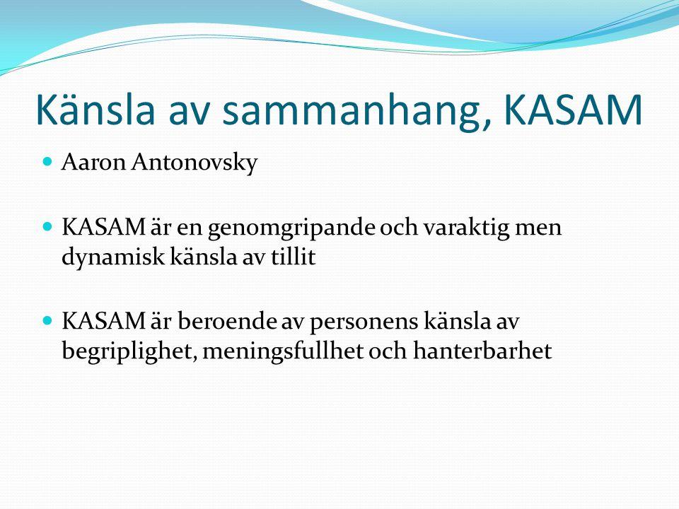 Känsla av sammanhang, KASAM Aaron Antonovsky KASAM är en genomgripande och varaktig men dynamisk känsla av tillit KASAM är beroende av personens känsl