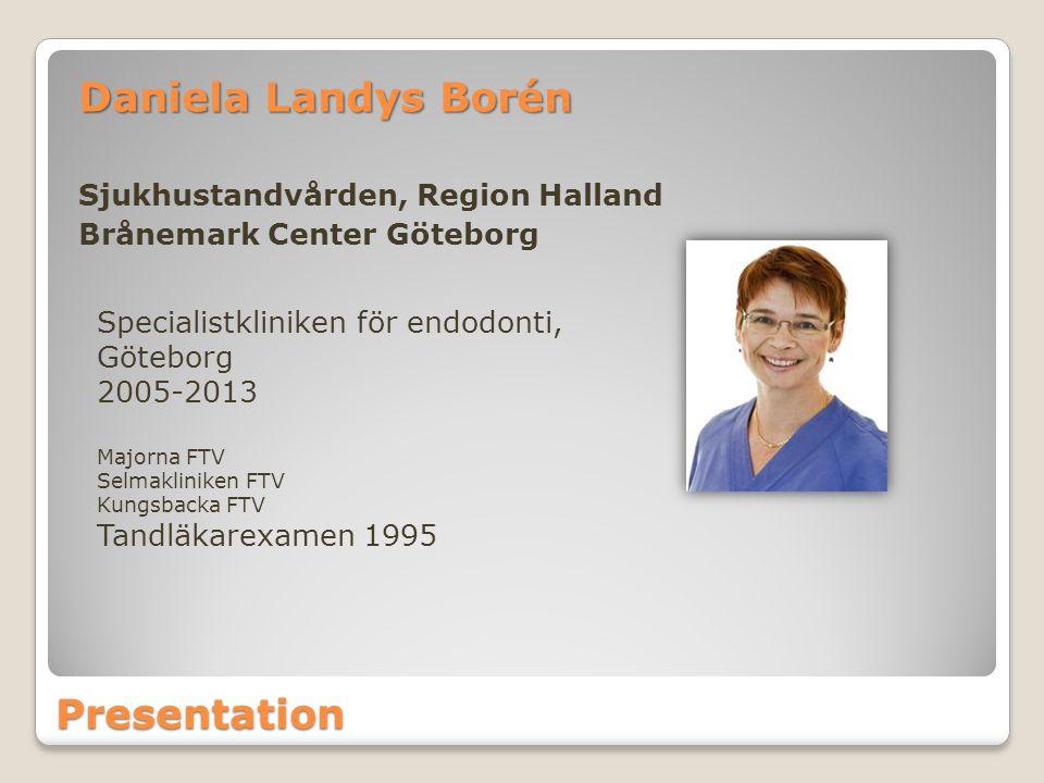 Presentation Daniela Landys Borén Sjukhustandvården, Region Halland Brånemark Center Göteborg Specialistkliniken för endodonti, Göteborg 2005-2013 Maj