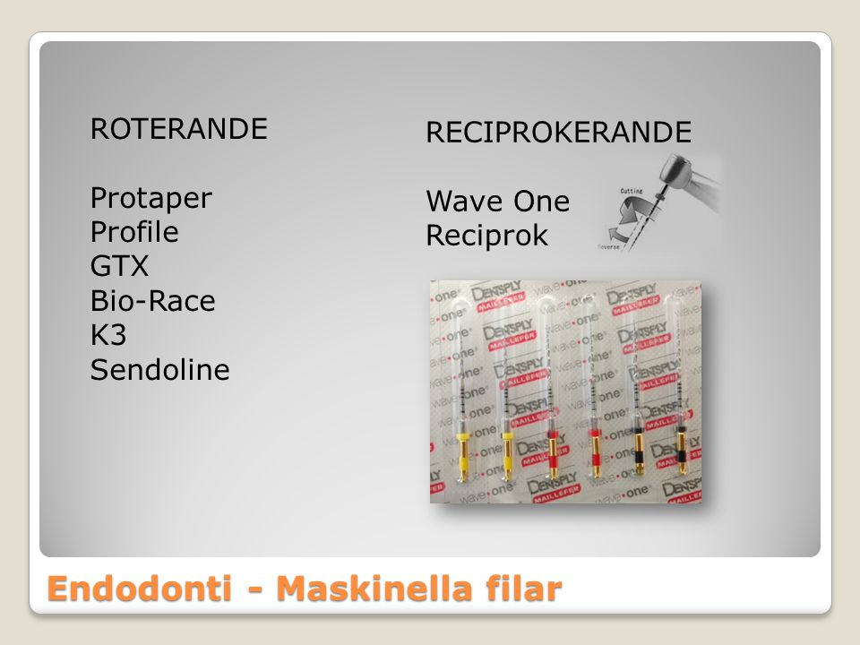 Endodonti - Maskinella filar ROTERANDE Protaper Profile GTX Bio-Race K3 Sendoline RECIPROKERANDE Wave One Reciprok