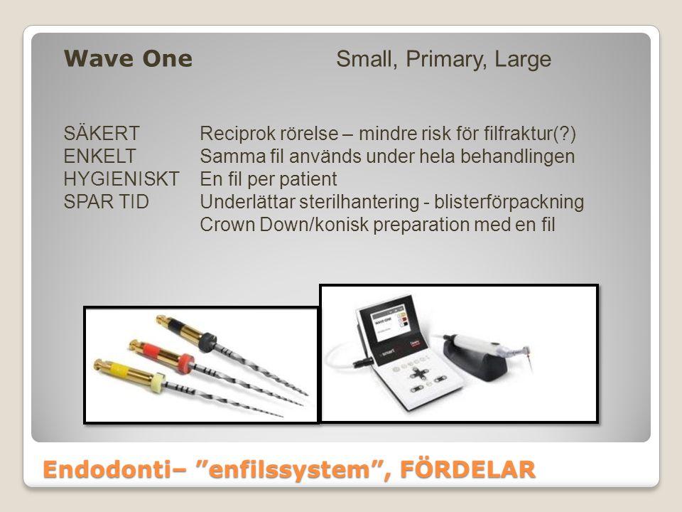 """Endodonti– """"enfilssystem"""", FÖRDELAR Wave One Small, Primary, Large SÄKERTReciprok rörelse – mindre risk för filfraktur(?) ENKELTSamma fil används unde"""