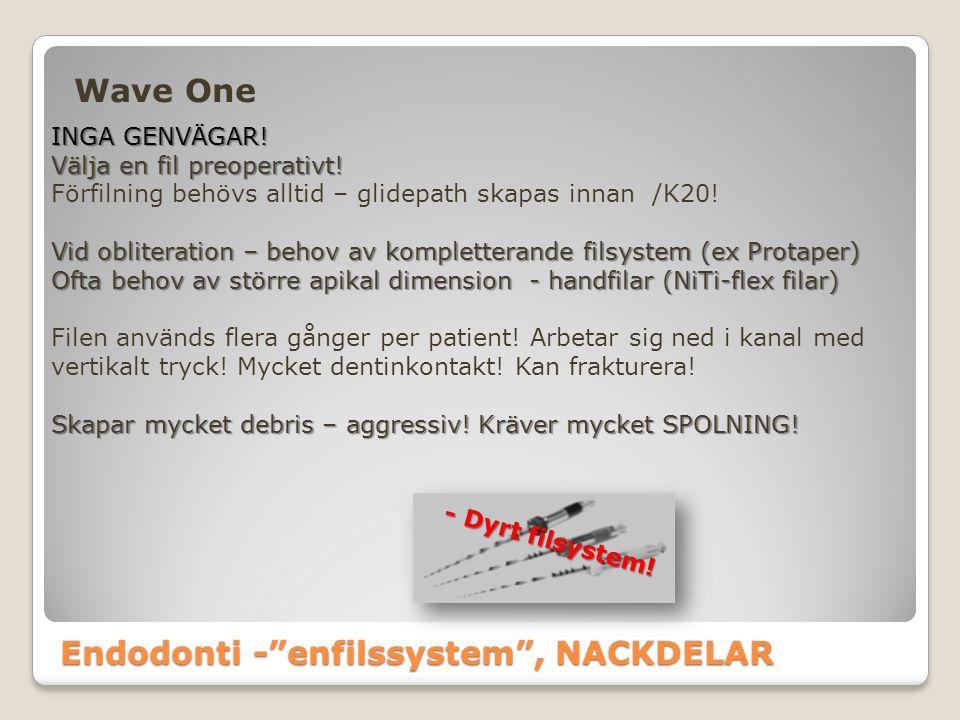 """Endodonti -""""enfilssystem"""", NACKDELAR Wave One INGA GENVÄGAR! Välja en fil preoperativt! Förfilning behövs alltid – glidepath skapas innan /K20! Vid ob"""