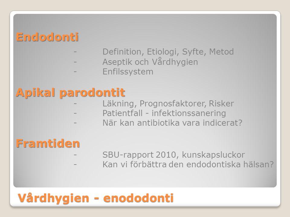 Vårdhygien - enododonti Endodonti - Definition, Etiologi, Syfte, Metod - Aseptik och Vårdhygien -Enfilssystem Apikal parodontit -Läkning, Prognosfakto