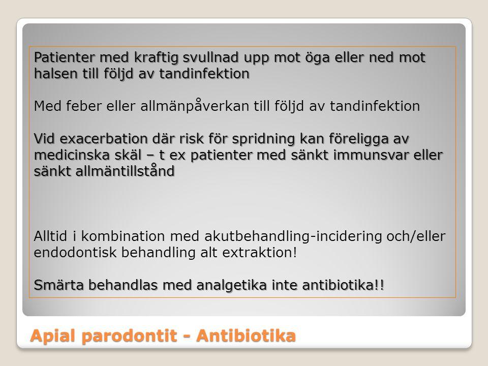 Apial parodontit - Antibiotika Patienter med kraftig svullnad upp mot öga eller ned mot halsen till följd av tandinfektion Med feber eller allmänpåver