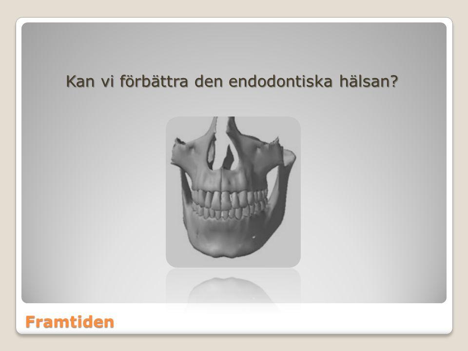 Framtiden Kan vi förbättra den endodontiska hälsan?
