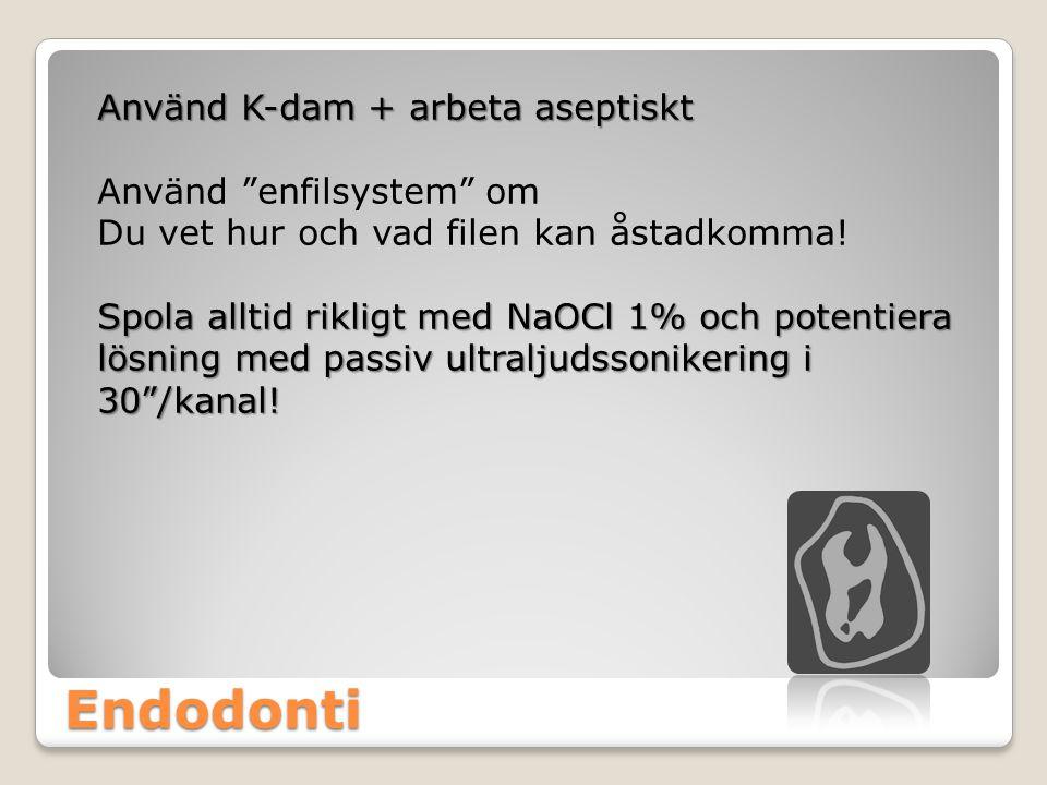 """Endodonti Använd K-dam + arbeta aseptiskt Använd """"enfilsystem"""" om Du vet hur och vad filen kan åstadkomma! Spola alltid rikligt med NaOCl 1% och poten"""