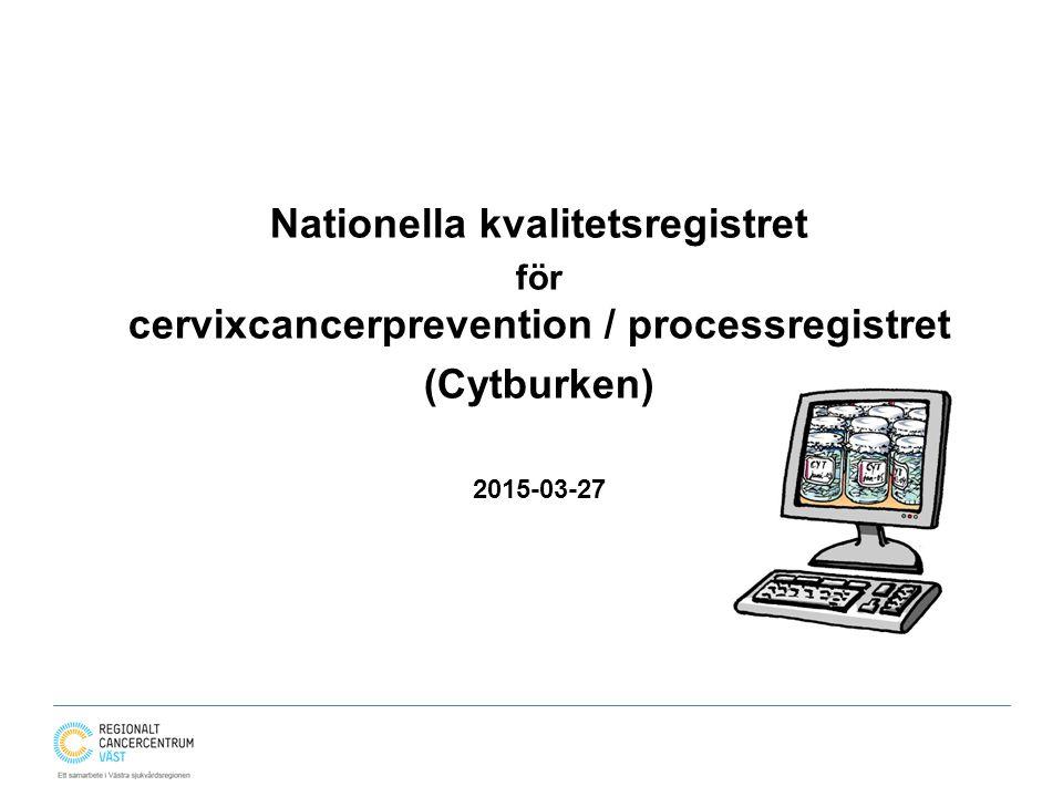 Nationella kvalitetsregistret för cervixcancerprevention / processregistret (Cytburken) 2015-03-27