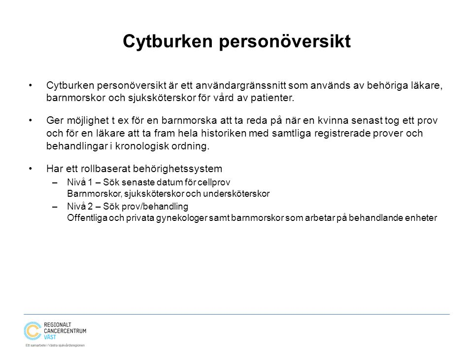 Cytburken personöversikt Cytburken personöversikt är ett användargränssnitt som används av behöriga läkare, barnmorskor och sjuksköterskor för vård av patienter.