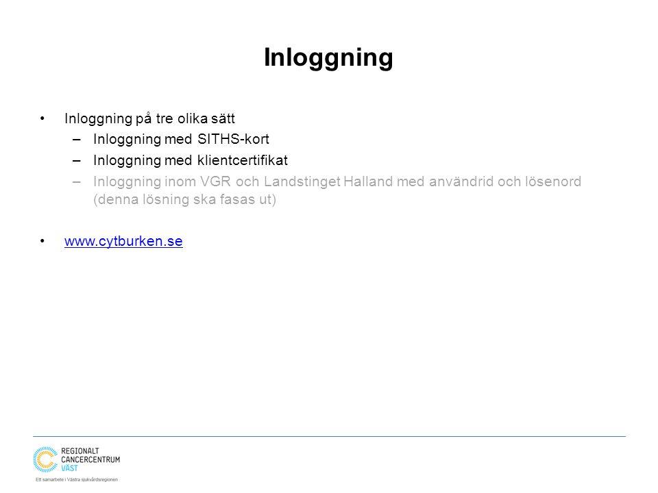 Inloggning Inloggning på tre olika sätt –Inloggning med SITHS-kort –Inloggning med klientcertifikat –Inloggning inom VGR och Landstinget Halland med användrid och lösenord (denna lösning ska fasas ut) www.cytburken.se