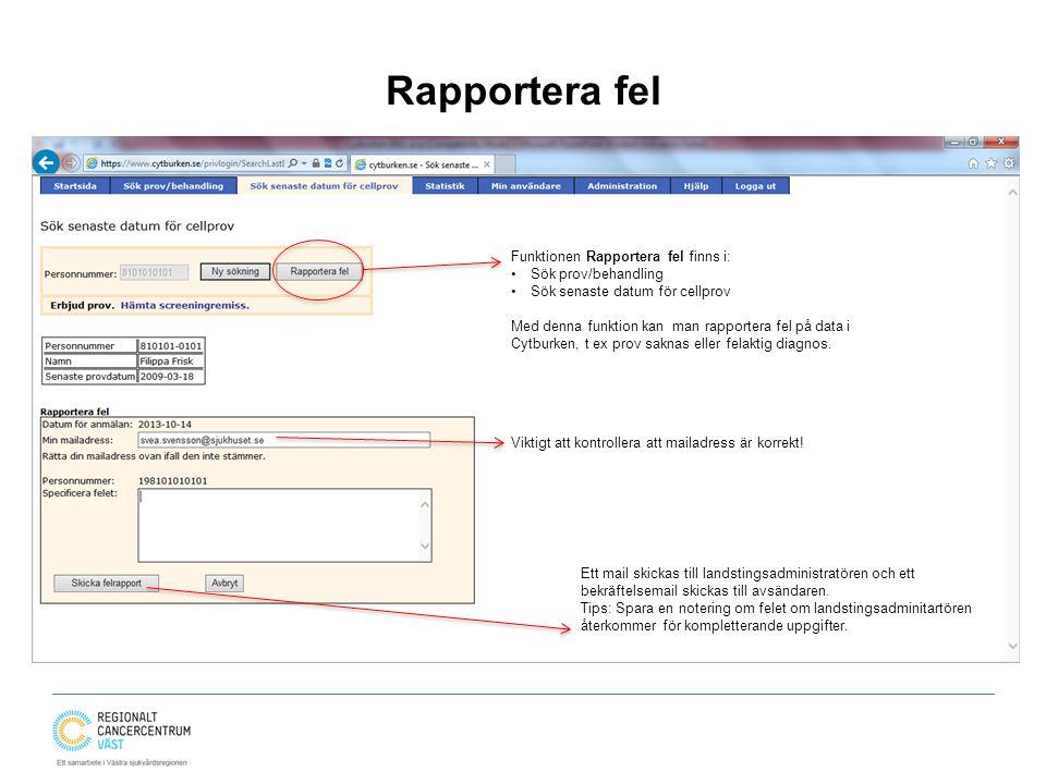 Rapportera fel Funktionen Rapportera fel finns i: Sök prov/behandling Sök senaste datum för cellprov Med denna funktion kan man rapportera fel på data