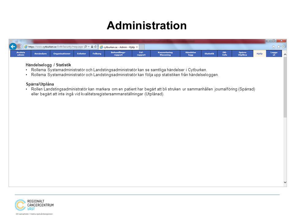 Administration Händelselogg / Statistik Rollerna Systemadministratör och Landstingsadministratör kan se samtliga händelser i Cytburken. Rollerna Syste