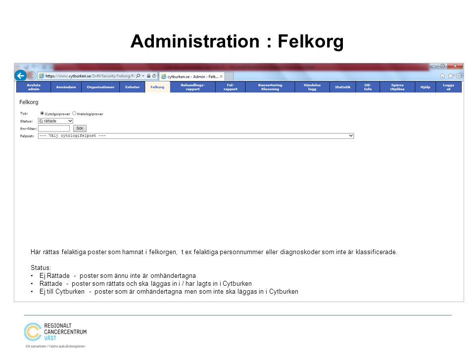 Administration : Felkorg Här rättas felaktiga poster som hamnat i felkorgen, t ex felaktiga personnummer eller diagnoskoder som inte är klassificerade