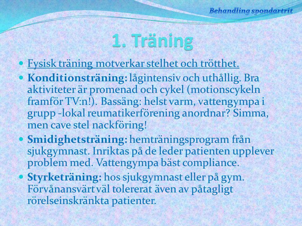 1.Träning Fysisk träning motverkar stelhet och trötthet.
