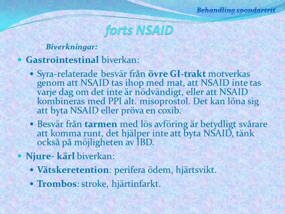 forts NSAID Biverkningar: Gastrointestinal biverkan: Syra-relaterade besvär från övre GI-trakt motverkas genom att NSAID tas ihop med mat, att NSAID inte tas varje dag om det inte är nödvändigt, eller att NSAID kombineras med PPI alt.