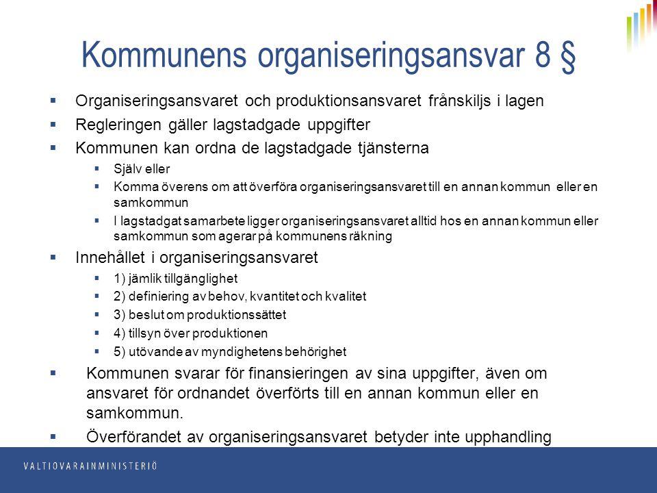 Kommunens organiseringsansvar 8 §  Organiseringsansvaret och produktionsansvaret frånskiljs i lagen  Regleringen gäller lagstadgade uppgifter  Komm