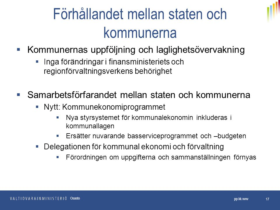 Förhållandet mellan staten och kommunerna  Kommunernas uppföljning och laglighetsövervakning  Inga förändringar i finansministeriets och regionförva