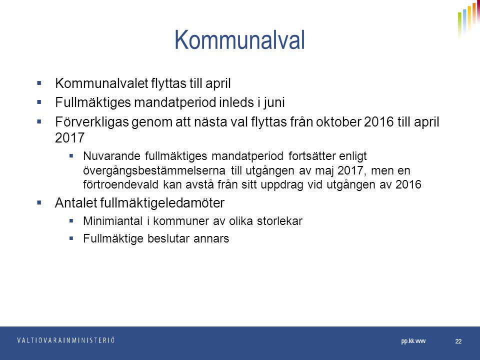 Kommunalval  Kommunalvalet flyttas till april  Fullmäktiges mandatperiod inleds i juni  Förverkligas genom att nästa val flyttas från oktober 2016