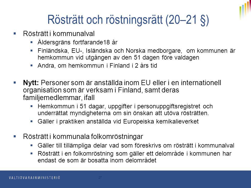 27 Rösträtt och röstningsrätt (20–21 §)  Rösträtt i kommunalval  Åldersgräns fortfarande18 år  Finländska, EU-, Isländska och Norska medborgare, om