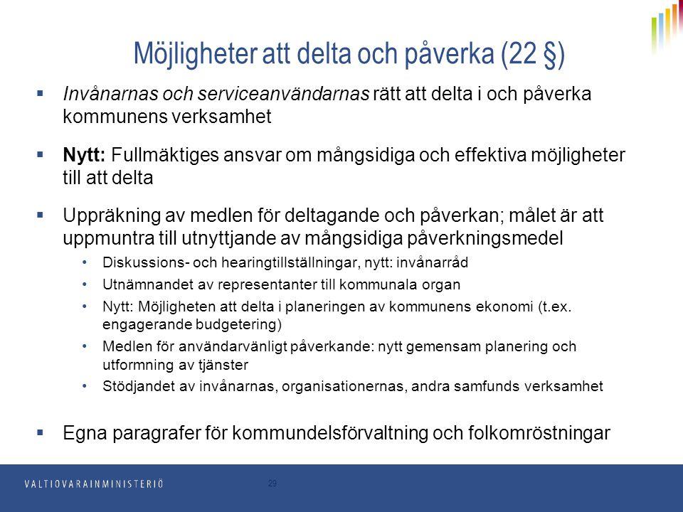 29 Möjligheter att delta och påverka (22 §)  Invånarnas och serviceanvändarnas rätt att delta i och påverka kommunens verksamhet  Nytt: Fullmäktiges